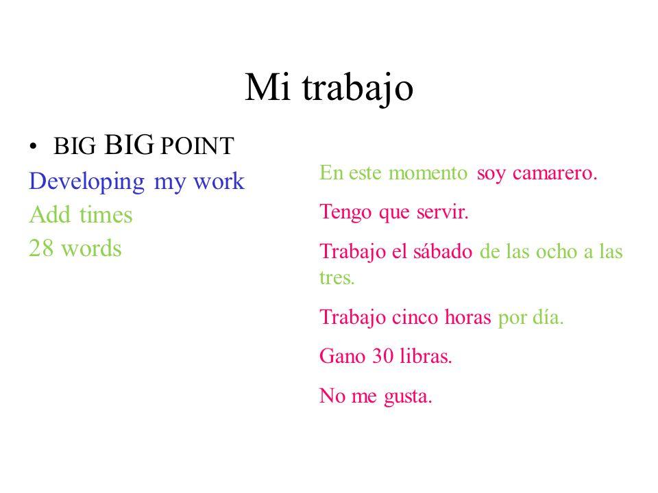 Mi trabajo BIG BIG POINT Developing my work Add times 28 words
