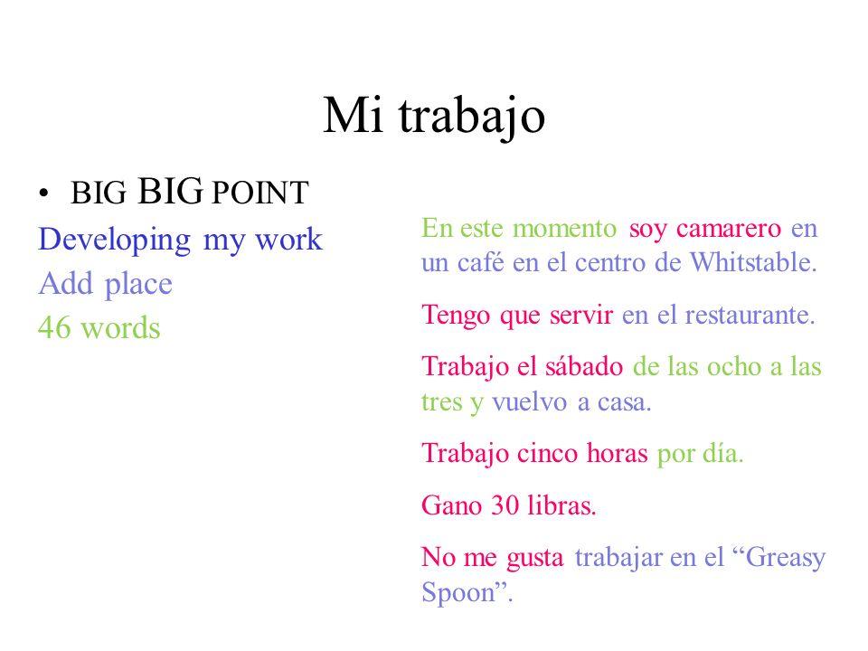 Mi trabajo BIG BIG POINT Developing my work Add place 46 words