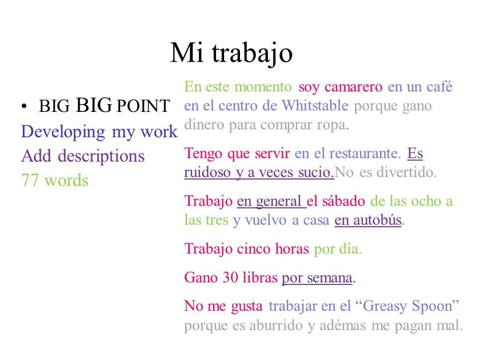 Mi trabajo BIG BIG POINT Developing my work Add descriptions 77 words