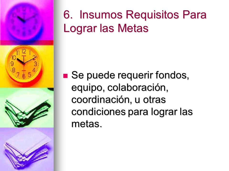 6. Insumos Requisitos Para Lograr las Metas