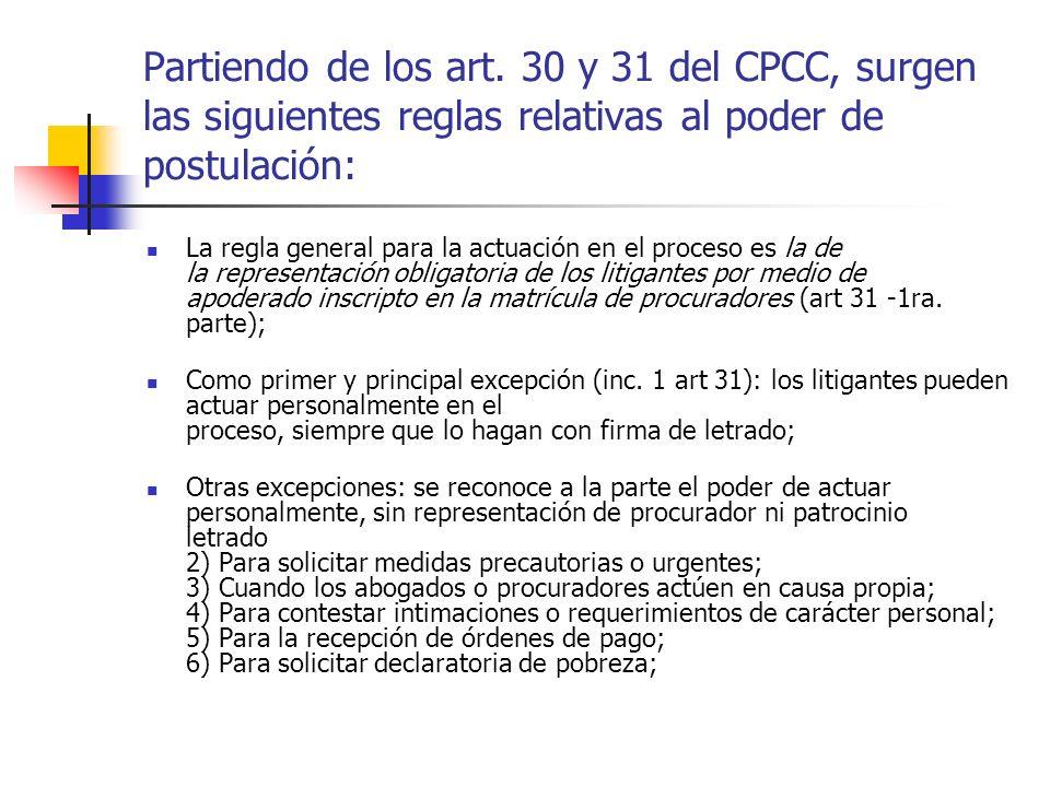 Partiendo de los art. 30 y 31 del CPCC, surgen las siguientes reglas relativas al poder de postulación: