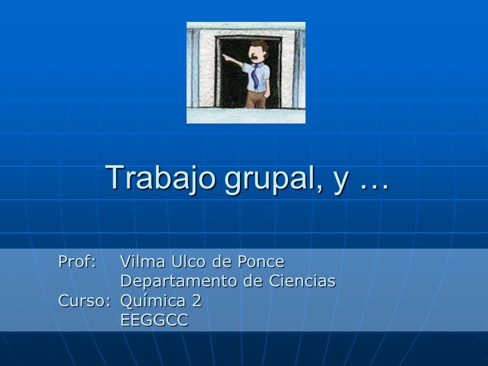 Trabajo grupal, y … Prof: Vilma Ulco de Ponce Departamento de Ciencias