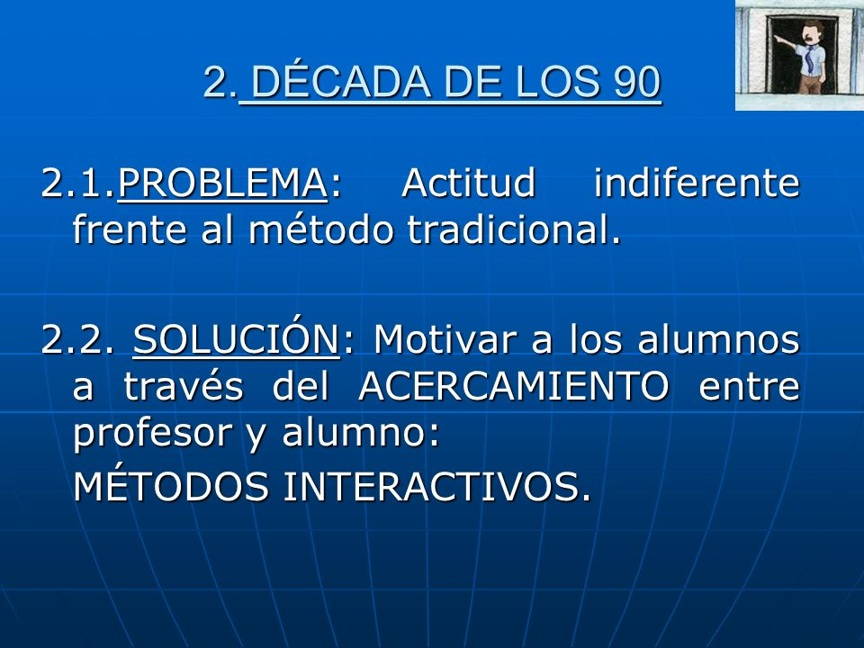 2. DÉCADA DE LOS 90 2.1.PROBLEMA: Actitud indiferente frente al método tradicional.