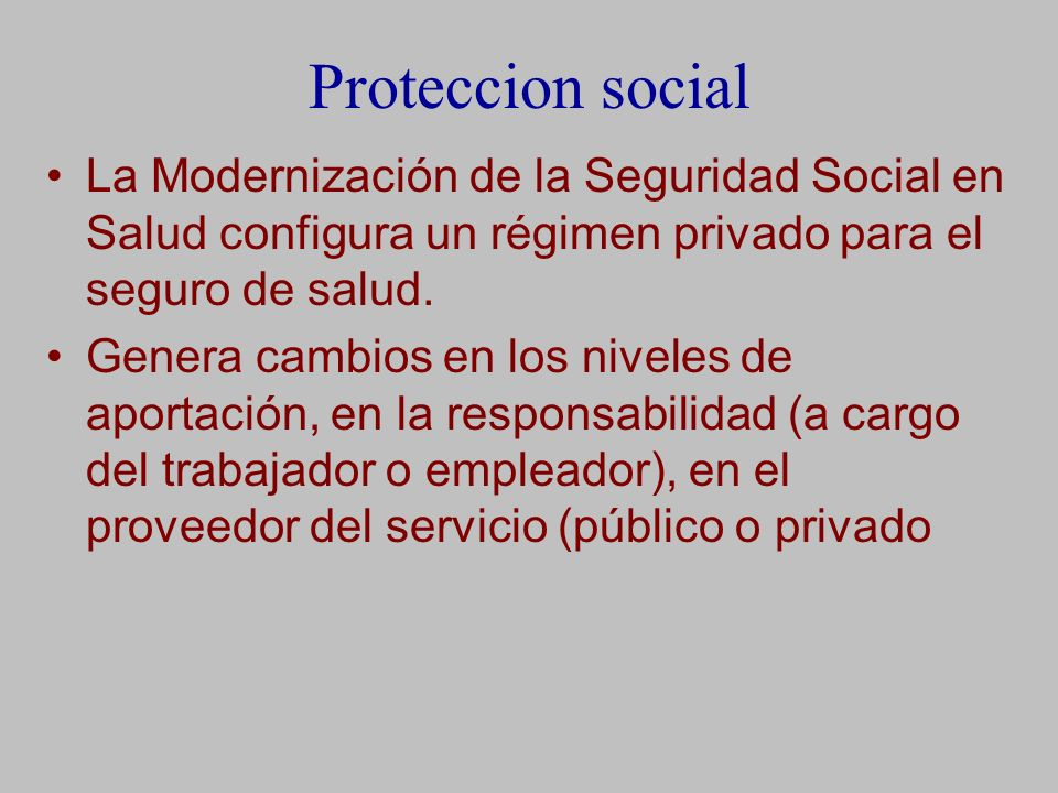 Proteccion social La Modernización de la Seguridad Social en Salud configura un régimen privado para el seguro de salud.