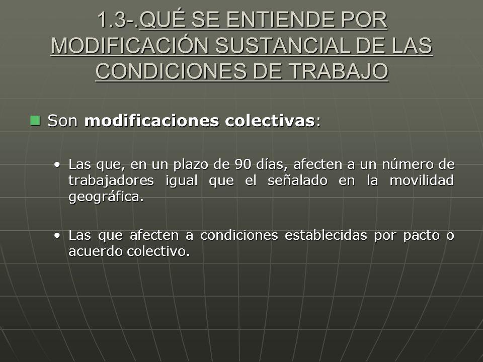 1.3-.QUÉ SE ENTIENDE POR MODIFICACIÓN SUSTANCIAL DE LAS CONDICIONES DE TRABAJO
