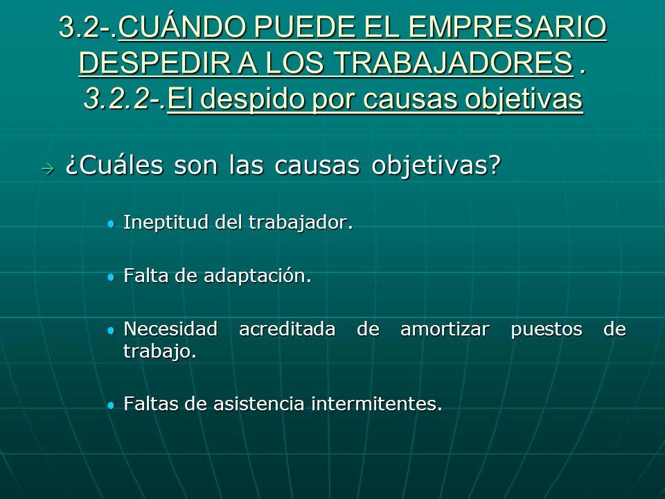 3.2-.CUÁNDO PUEDE EL EMPRESARIO DESPEDIR A LOS TRABAJADORES . 3.2.2-.El despido por causas objetivas