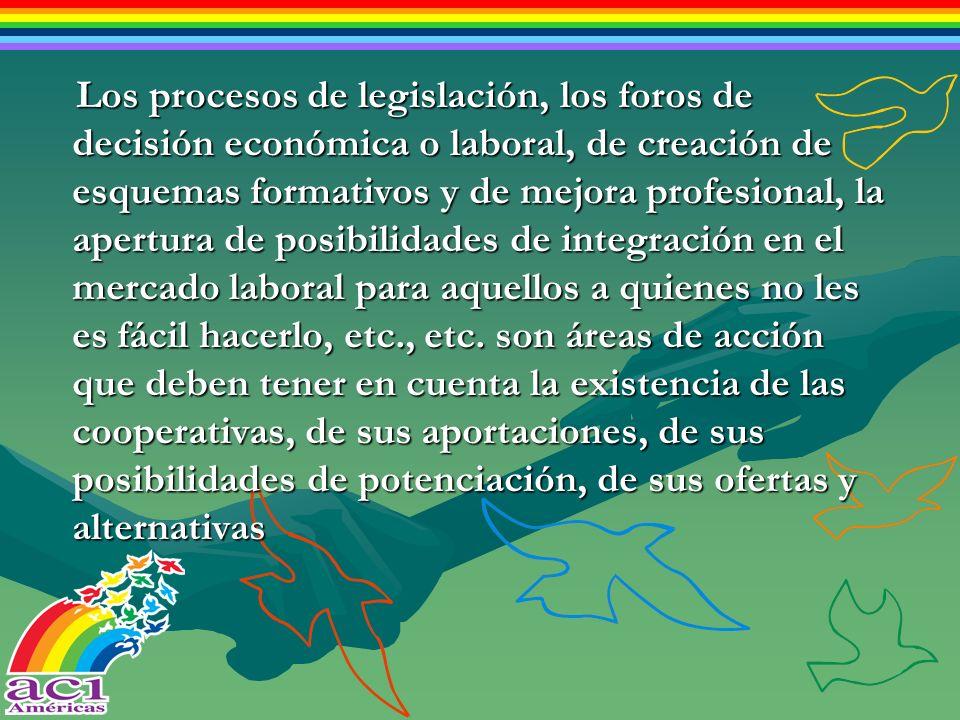 Los procesos de legislación, los foros de decisión económica o laboral, de creación de esquemas formativos y de mejora profesional, la apertura de posibilidades de integración en el mercado laboral para aquellos a quienes no les es fácil hacerlo, etc., etc.