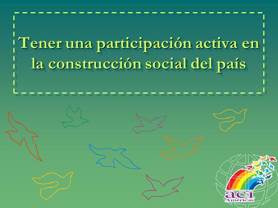 Tener una participación activa en la construcción social del país