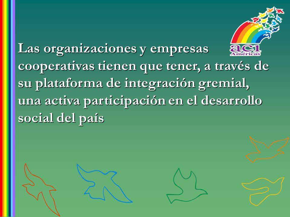 Las organizaciones y empresas cooperativas tienen que tener, a través de su plataforma de integración gremial, una activa participación en el desarrollo social del país