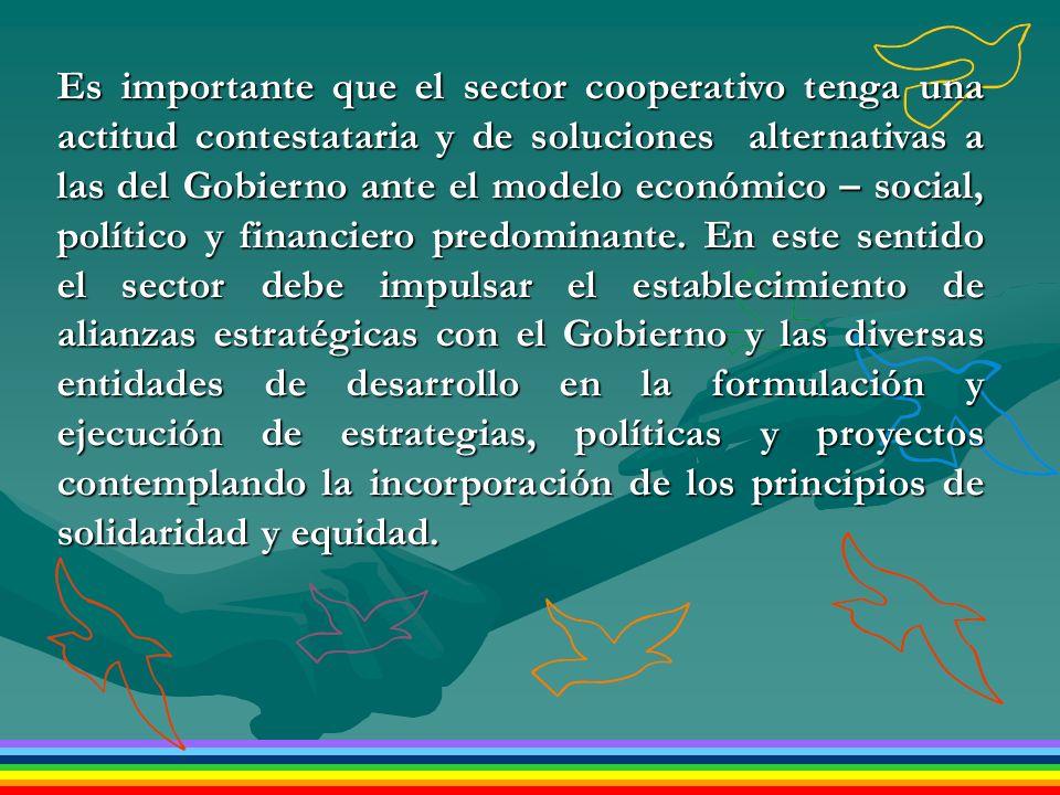 Es importante que el sector cooperativo tenga una actitud contestataria y de soluciones alternativas a las del Gobierno ante el modelo económico – social, político y financiero predominante.