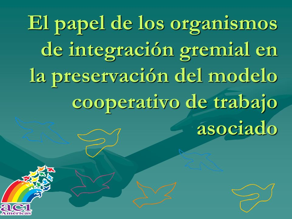 El papel de los organismos de integración gremial en la preservación del modelo cooperativo de trabajo asociado