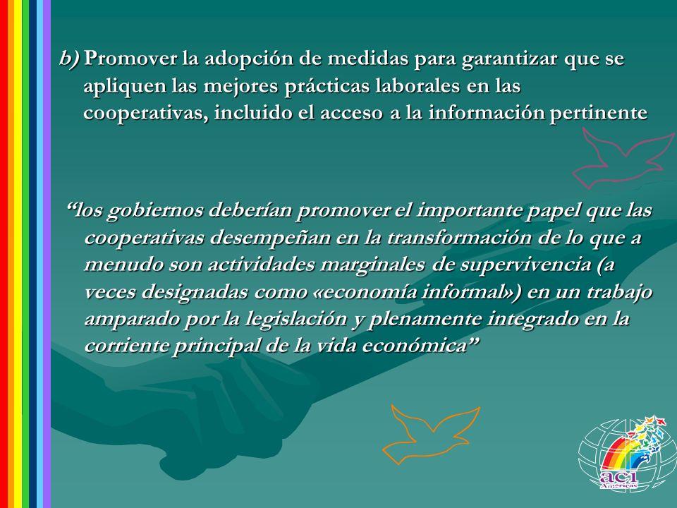 b) Promover la adopción de medidas para garantizar que se apliquen las mejores prácticas laborales en las cooperativas, incluido el acceso a la información pertinente