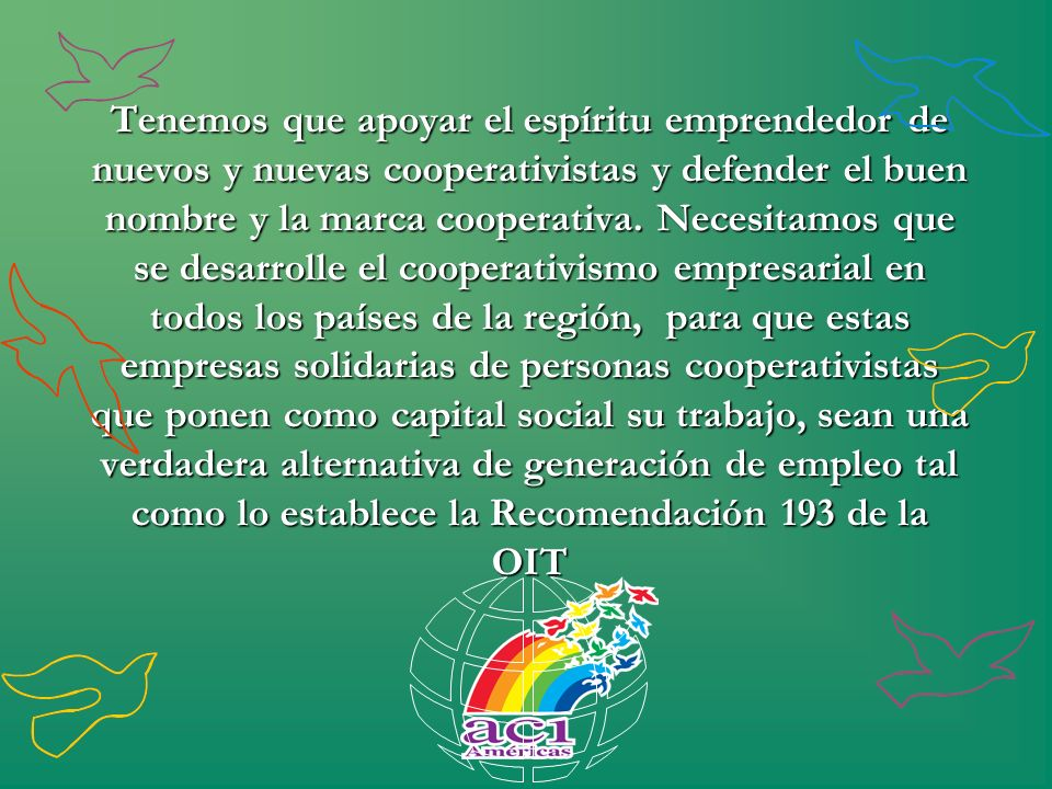 Tenemos que apoyar el espíritu emprendedor de nuevos y nuevas cooperativistas y defender el buen nombre y la marca cooperativa.