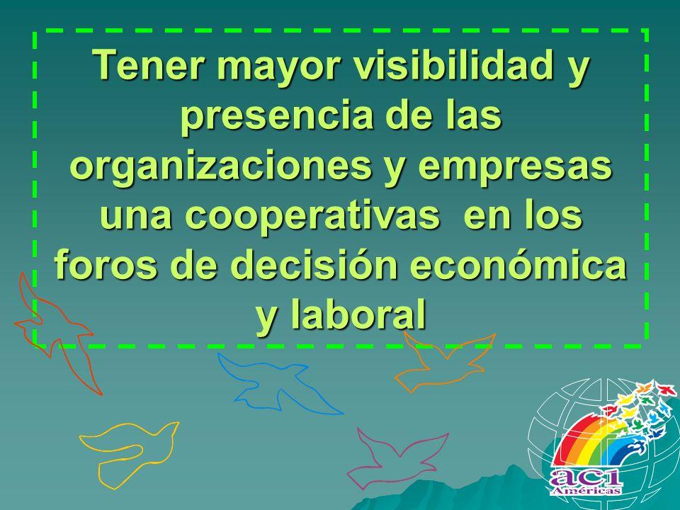 Tener mayor visibilidad y presencia de las organizaciones y empresas una cooperativas en los foros de decisión económica y laboral