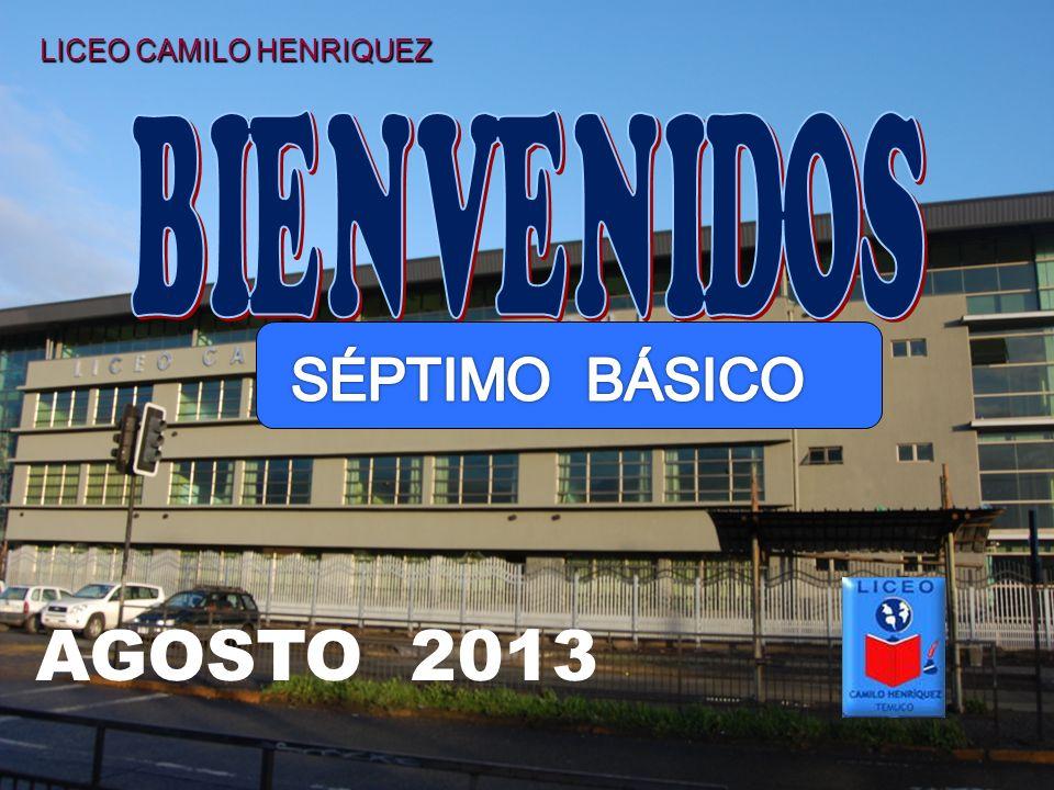 BIENVENIDOS LICEO CAMILO HENRIQUEZ SÉPTIMO BÁSICO AGOSTO 2013