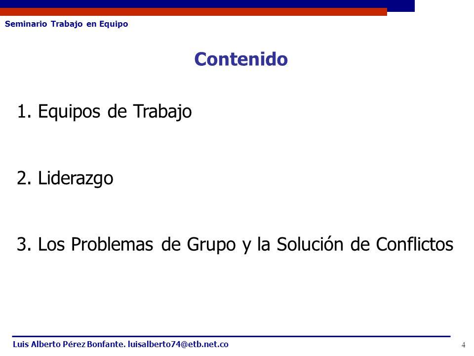 Contenido 1. Equipos de Trabajo 2. Liderazgo 3. Los Problemas de Grupo y la Solución de Conflictos