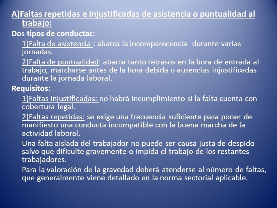 A)Faltas repetidas e injustificadas de asistencia o puntualidad al trabajo: