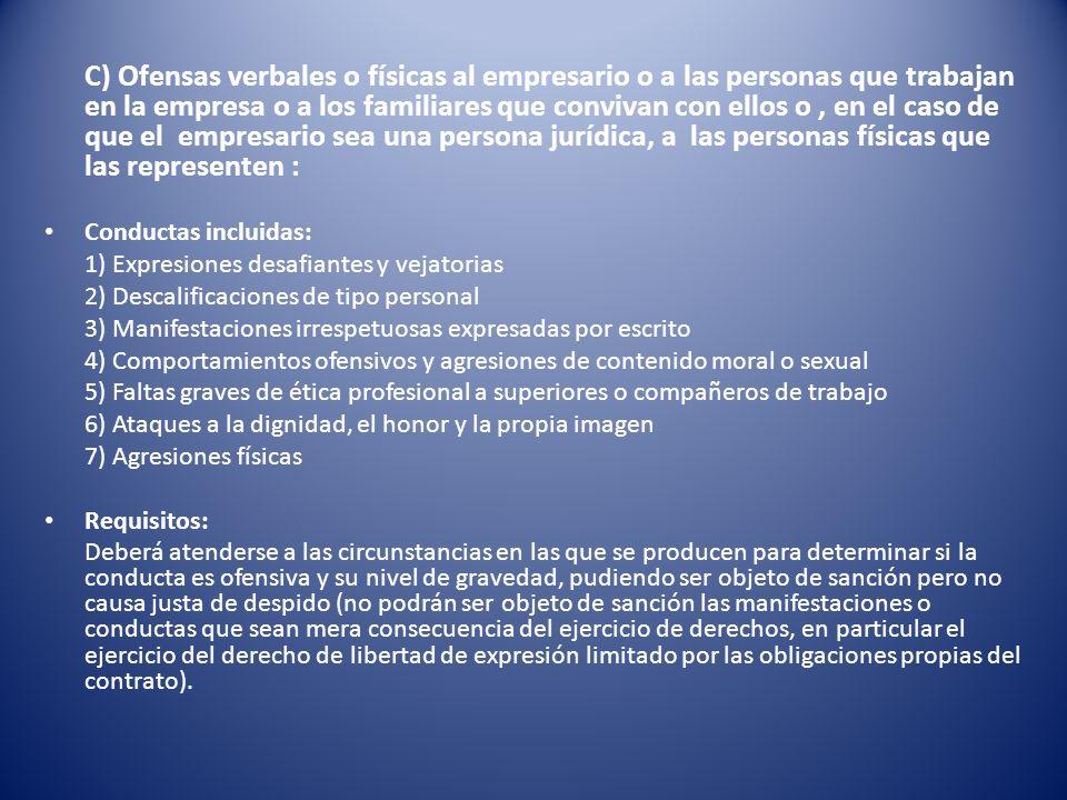 C) Ofensas verbales o físicas al empresario o a las personas que trabajan en la empresa o a los familiares que convivan con ellos o , en el caso de que el empresario sea una persona jurídica, a las personas físicas que las representen :