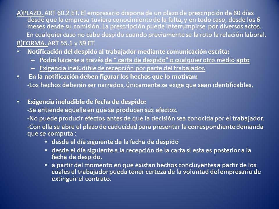 A)PLAZO. ART 60.2 ET. El empresario dispone de un plazo de prescripción de 60 días desde que la empresa tuviera conocimiento de la falta, y en todo caso, desde los 6 meses desde su comisión. La prescripción puede interrumpirse por diversos actos.