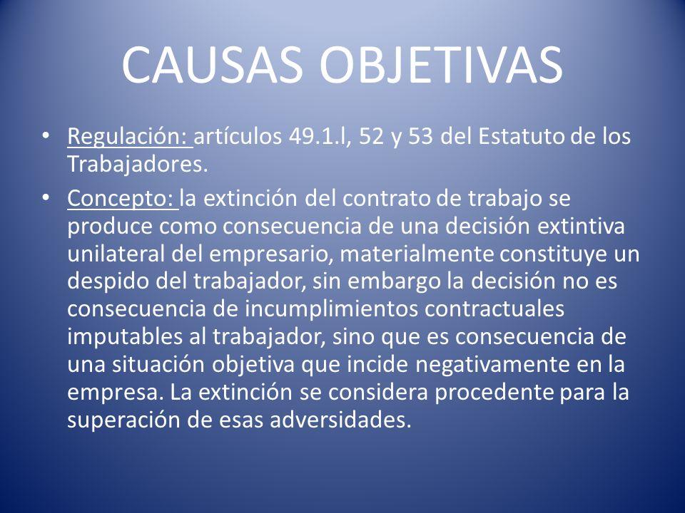 CAUSAS OBJETIVAS Regulación: artículos 49.1.l, 52 y 53 del Estatuto de los Trabajadores.