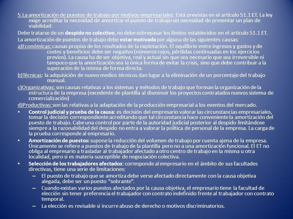 5.La amortización de puestos de trabajo por motivos empresariales: Está previstas en el artículo 51.1 ET. La ley exige acreditar la necesidad de amortizar el puesto de trabajo sin necesidad de presentar un plan de viabilidad: