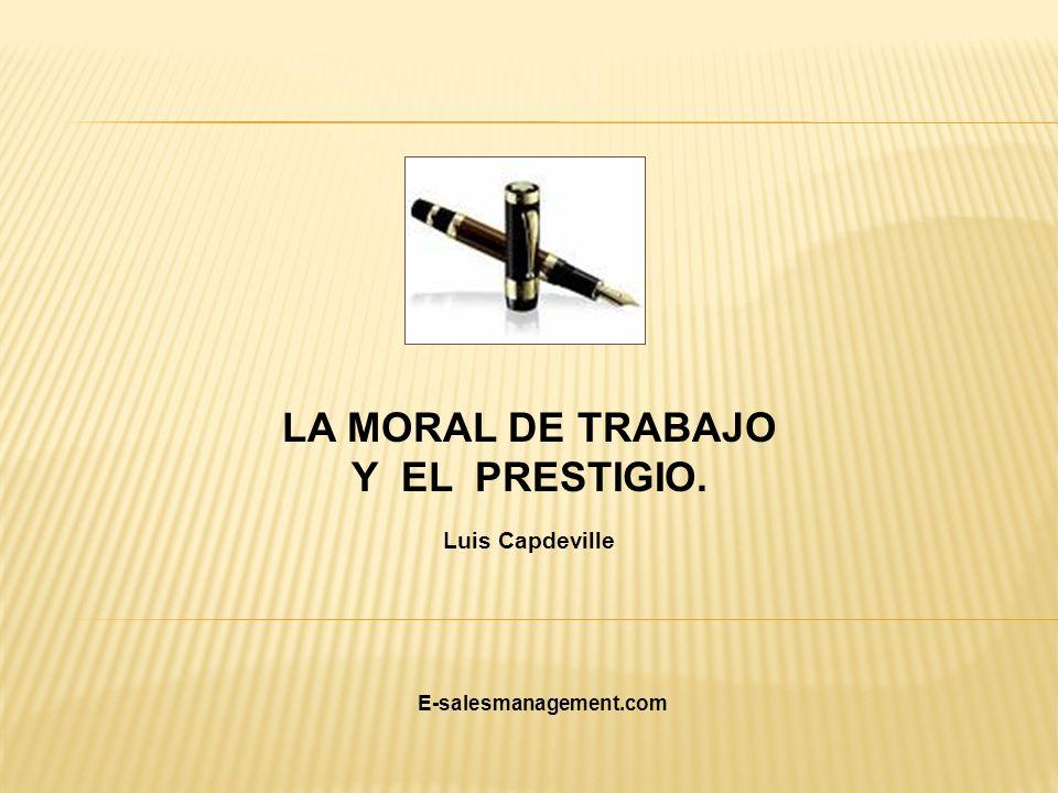 LA MORAL DE TRABAJO Y EL PRESTIGIO.