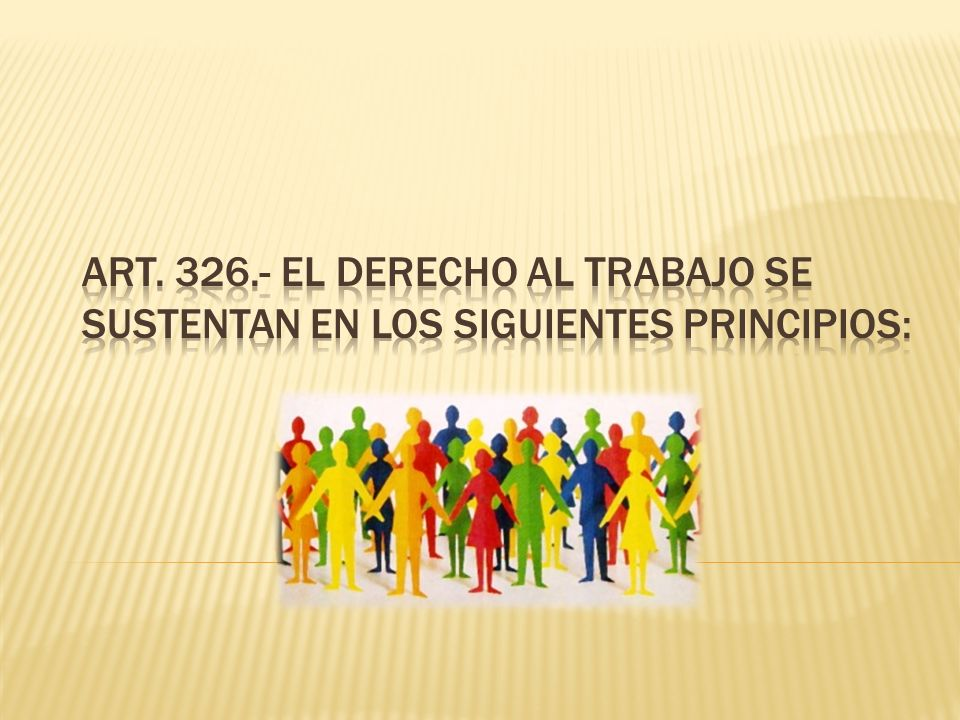 Art. 326.- El derecho al trabajo se sustentan en los siguientes principios:
