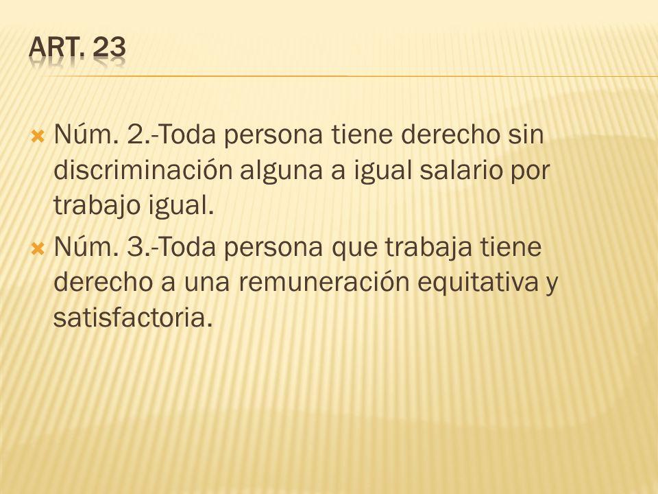 Art. 23 Núm. 2.-Toda persona tiene derecho sin discriminación alguna a igual salario por trabajo igual.
