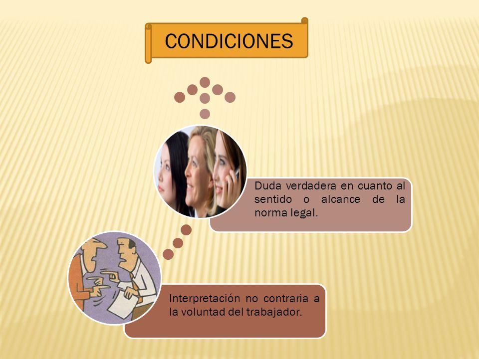 CONDICIONES Interpretación no contraria a la voluntad del trabajador.