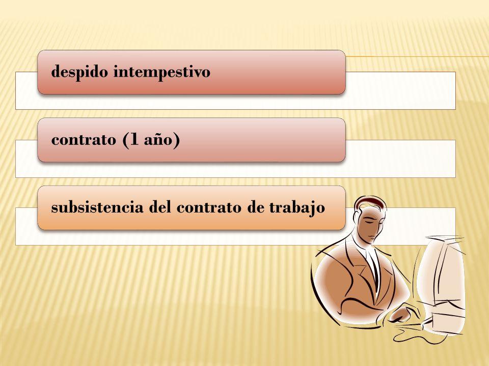 despido intempestivo contrato (1 año) subsistencia del contrato de trabajo
