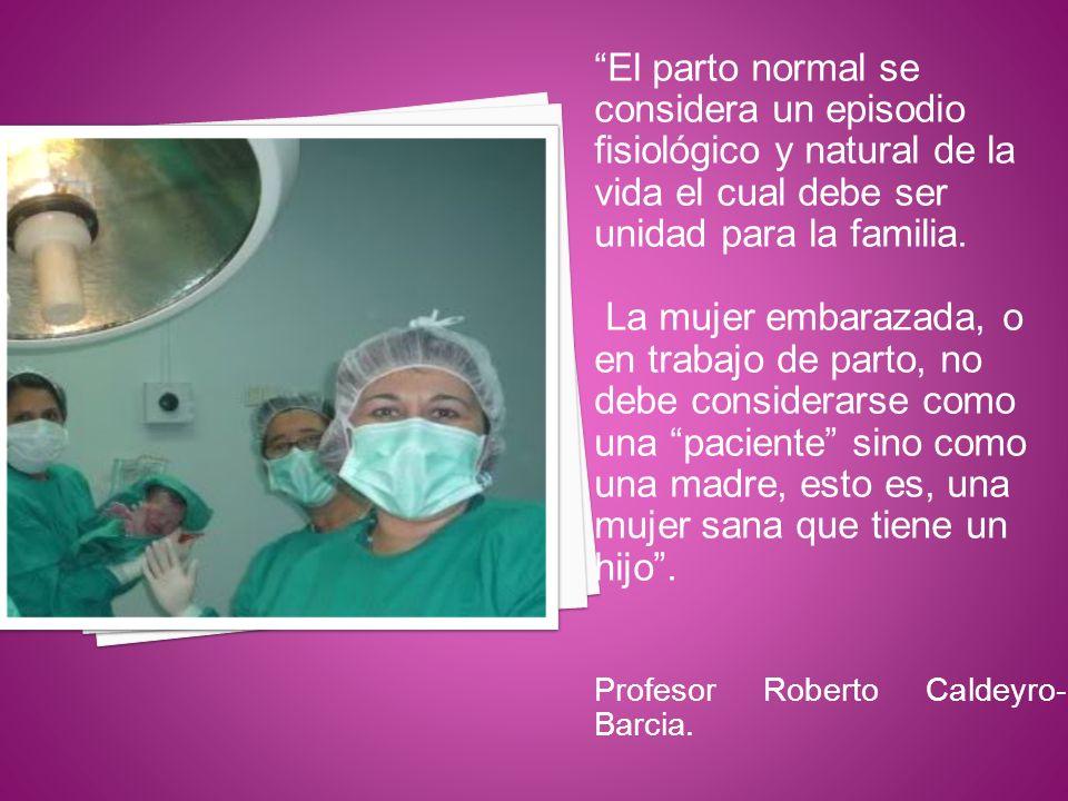 El parto normal se considera un episodio fisiológico y natural de la vida el cual debe ser unidad para la familia.