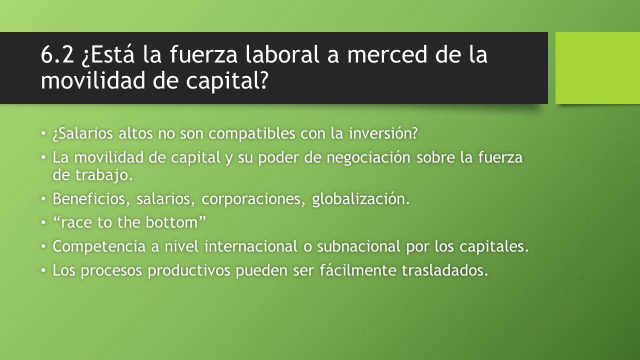 6.2 ¿Está la fuerza laboral a merced de la movilidad de capital