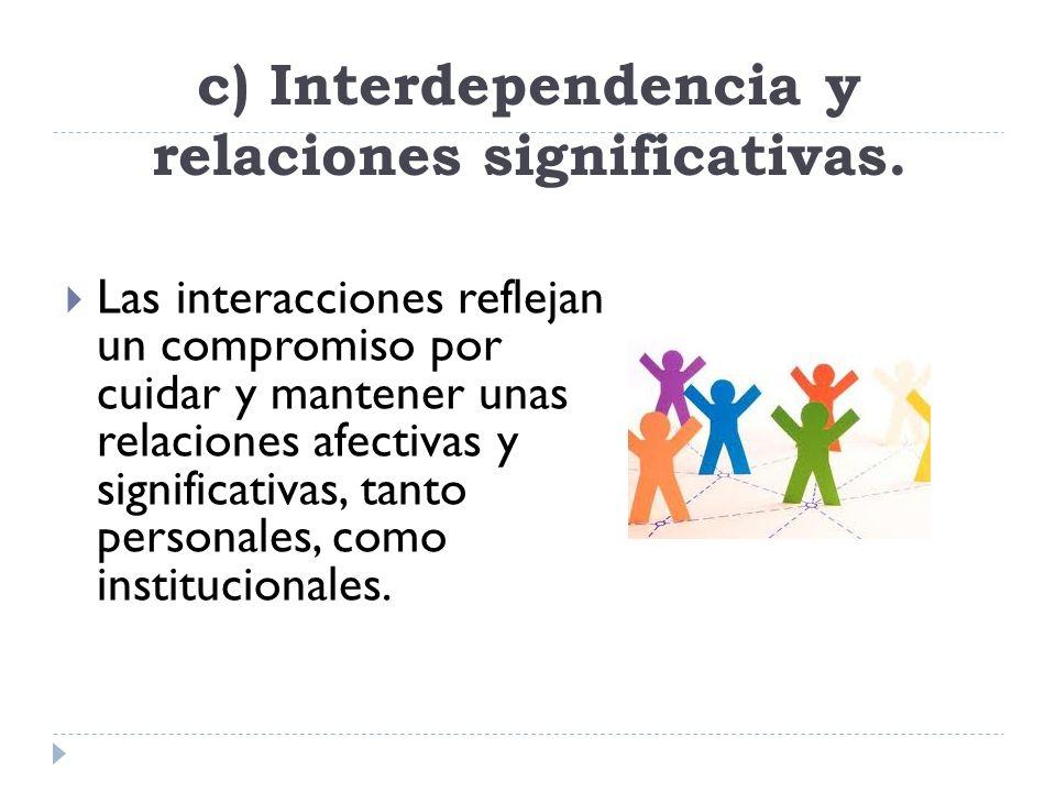 c) Interdependencia y relaciones significativas.