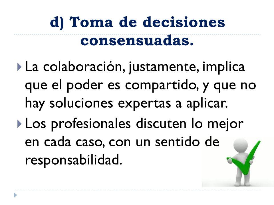 d) Toma de decisiones consensuadas.