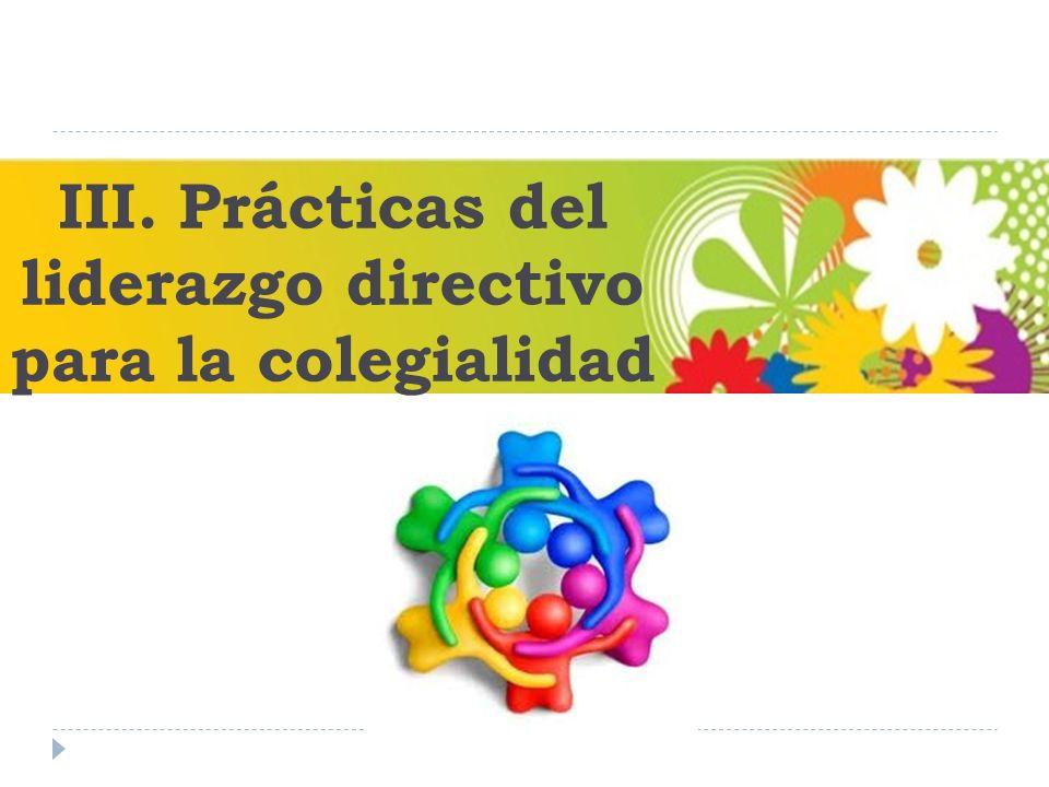 III. Prácticas del liderazgo directivo para la colegialidad