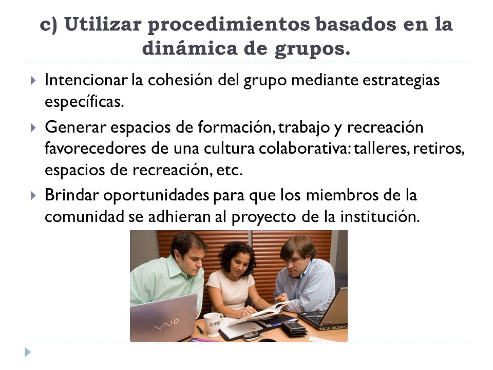 c) Utilizar procedimientos basados en la dinámica de grupos.