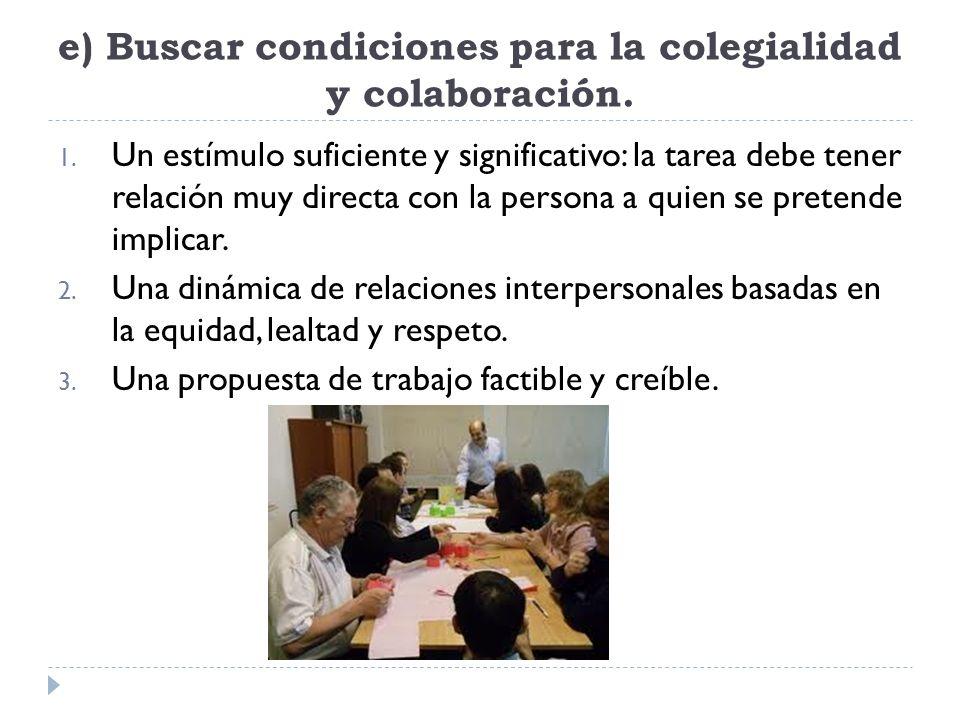 e) Buscar condiciones para la colegialidad y colaboración.