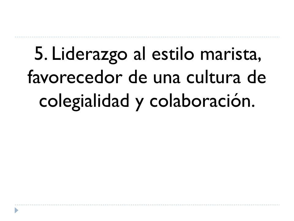 5. Liderazgo al estilo marista, favorecedor de una cultura de colegialidad y colaboración.