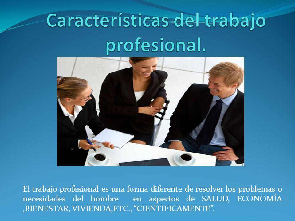 Características del trabajo profesional.