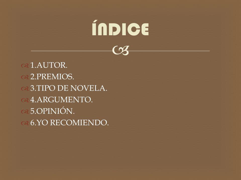 ÍNDICE 1.AUTOR. 2.PREMIOS. 3.TIPO DE NOVELA. 4.ARGUMENTO. 5.OPINIÓN.