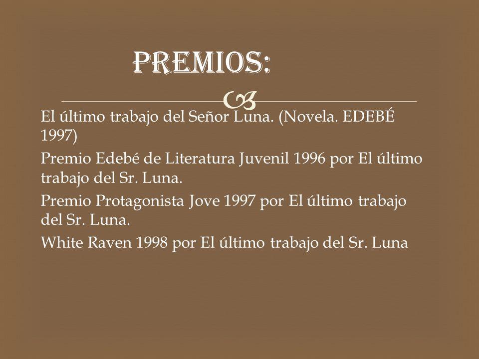 PREMIOS: El último trabajo del Señor Luna. (Novela. EDEBÉ 1997)