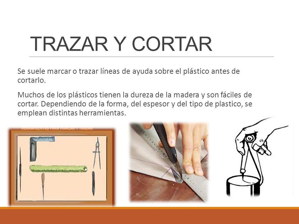 TRAZAR Y CORTAR Se suele marcar o trazar líneas de ayuda sobre el plástico antes de cortarlo.