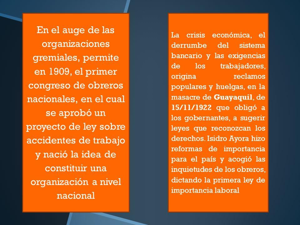 En el auge de las organizaciones gremiales, permite en 1909, el primer congreso de obreros nacionales, en el cual se aprobó un proyecto de ley sobre accidentes de trabajo y nació la idea de constituir una organización a nivel nacional