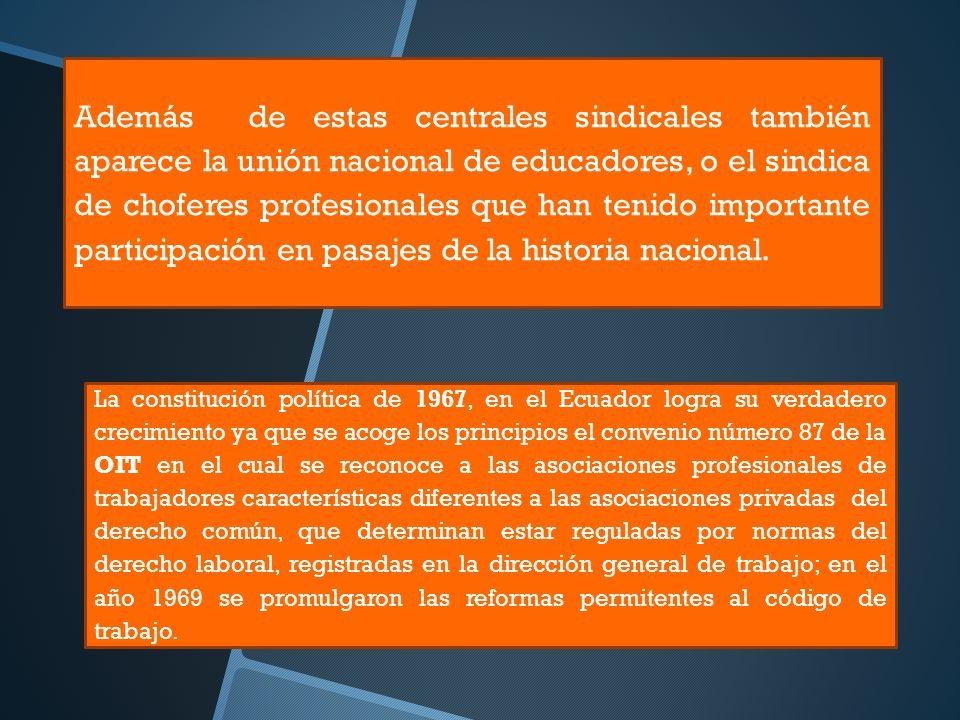 Además de estas centrales sindicales también aparece la unión nacional de educadores, o el sindica de choferes profesionales que han tenido importante participación en pasajes de la historia nacional.
