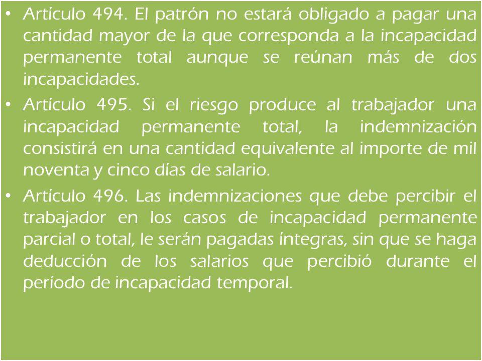Artículo 494. El patrón no estará obligado a pagar una cantidad mayor de la que corresponda a la incapacidad permanente total aunque se reúnan más de dos incapacidades.