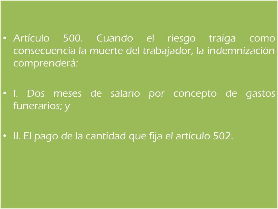 Artículo 500. Cuando el riesgo traiga como consecuencia la muerte del trabajador, la indemnización comprenderá: