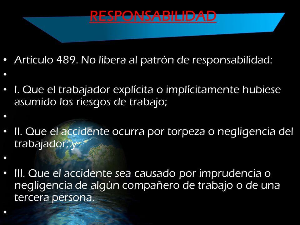 RESPONSABILIDAD Artículo 489. No libera al patrón de responsabilidad: