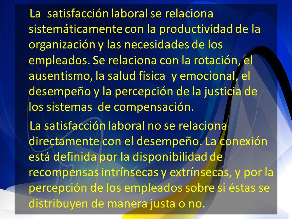 La satisfacción laboral se relaciona sistemáticamente con la productividad de la organización y las necesidades de los empleados.