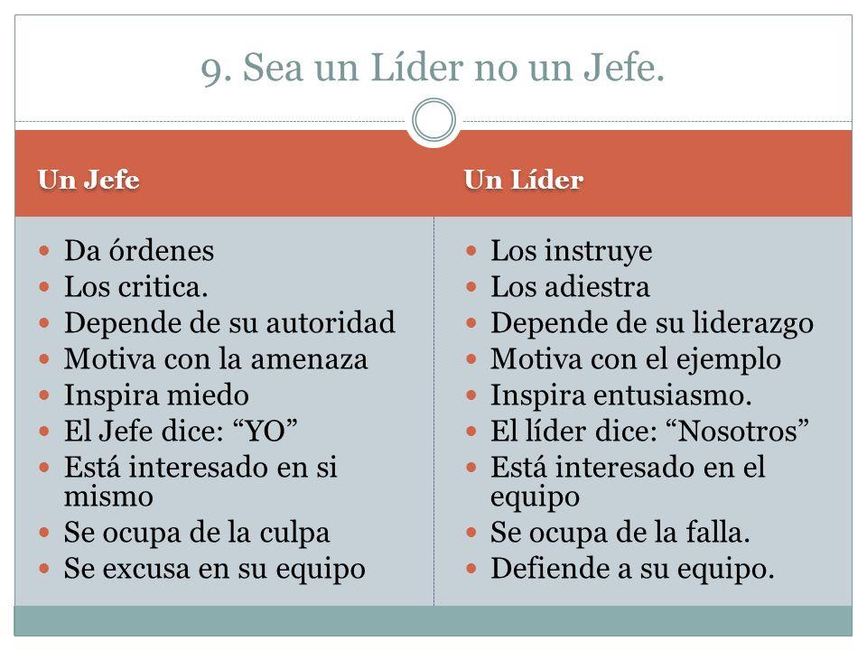 9. Sea un Líder no un Jefe. Da órdenes Los critica.