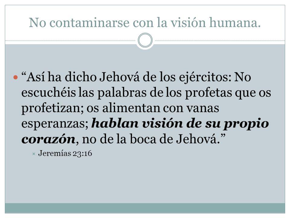 No contaminarse con la visión humana.